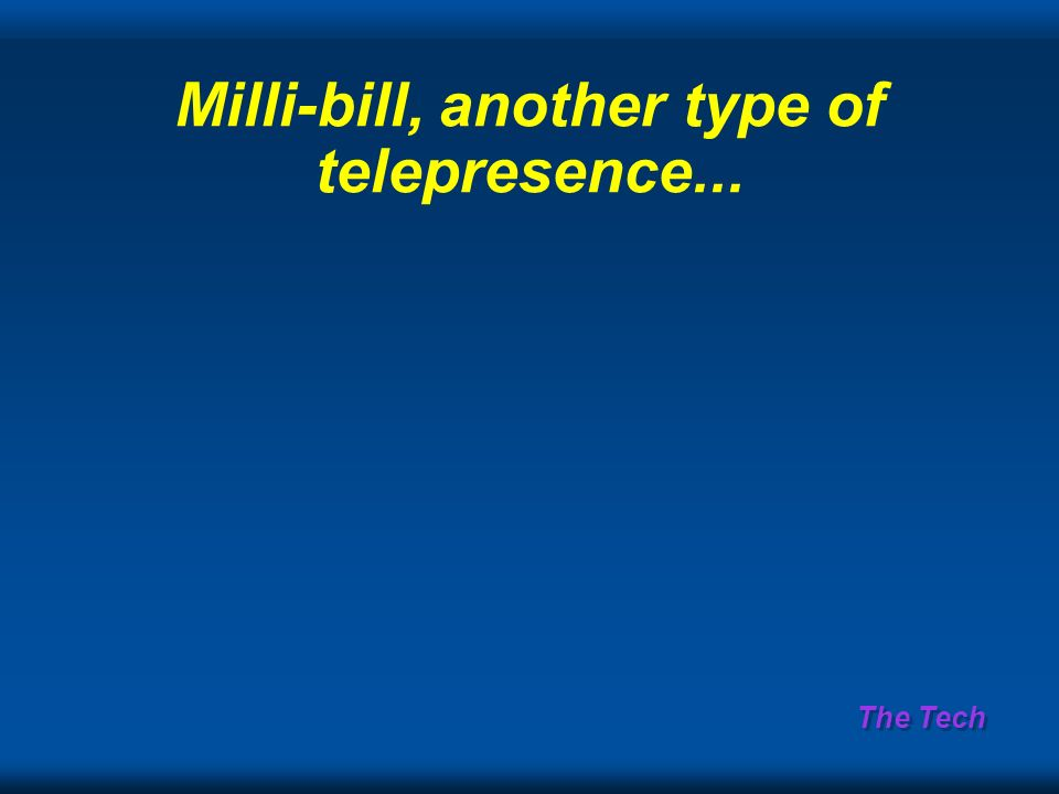 The Tech Milli-bill, another type of telepresence...