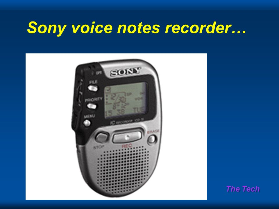 The Tech Sony voice notes recorder…