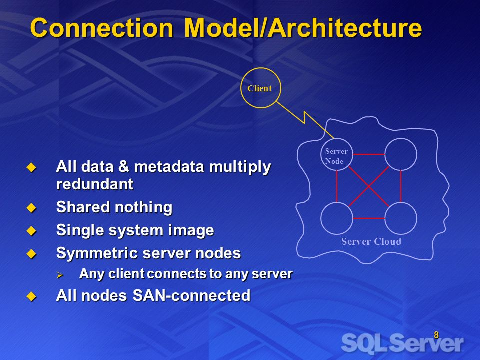 8 Client Connection Model/Architecture Server Node Server Cloud All data & metadata multiply redundant All data & metadata multiply redundant Shared nothing Shared nothing Single system image Single system image Symmetric server nodes Symmetric server nodes Any client connects to any server Any client connects to any server All nodes SAN-connected All nodes SAN-connected