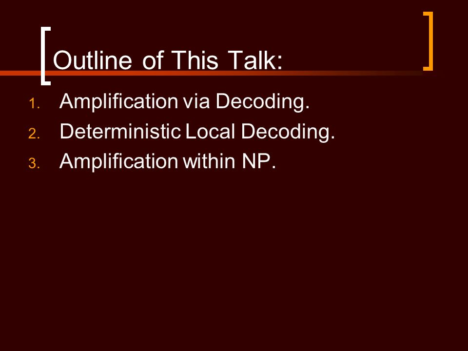 Outline of This Talk: 1. Amplification via Decoding.