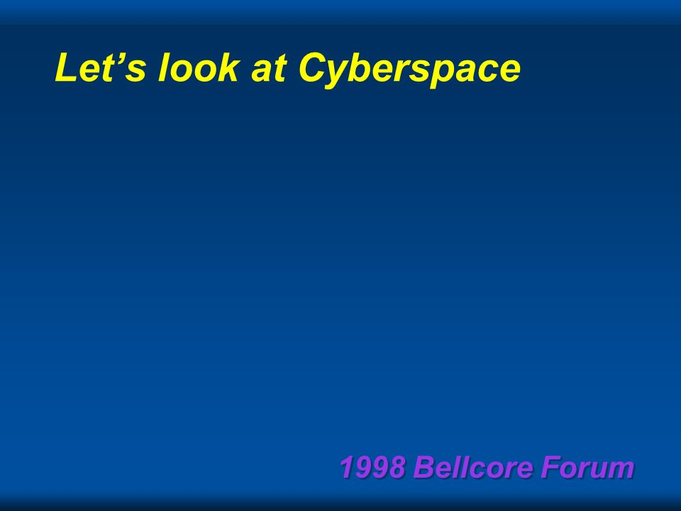 1998 Bellcore Forum Agenda… predicting and forecasting Introducing the Internet and Web driver Cyberspace… the quest and vision … my opinion Laws of P