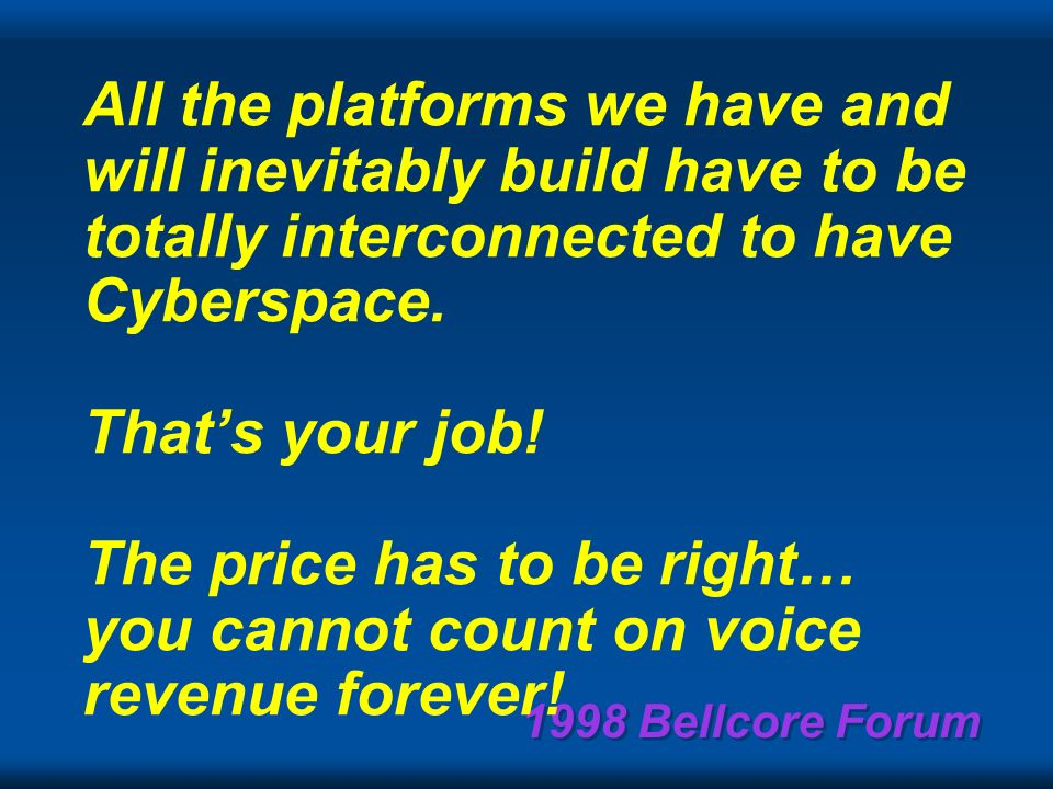 1998 Bellcore Forum Everything will be in Cyberspace Is this a challenge? goal? quest? fate?… or Cyberization enables new computing platforms that req