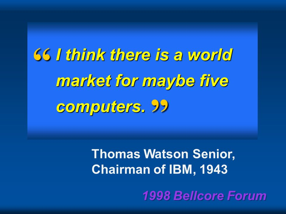 1998 Bellcore Forum On prediction…and betting why historically have we been right or wrong?