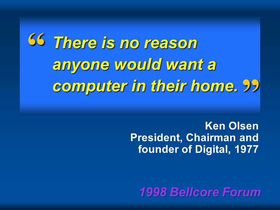 1998 Bellcore Forum A technology e.g. packet switching can come from nowhere and wipe you out.