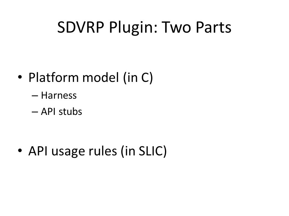 SDVRP Plugin: Two Parts Platform model (in C) – Harness – API stubs API usage rules (in SLIC)