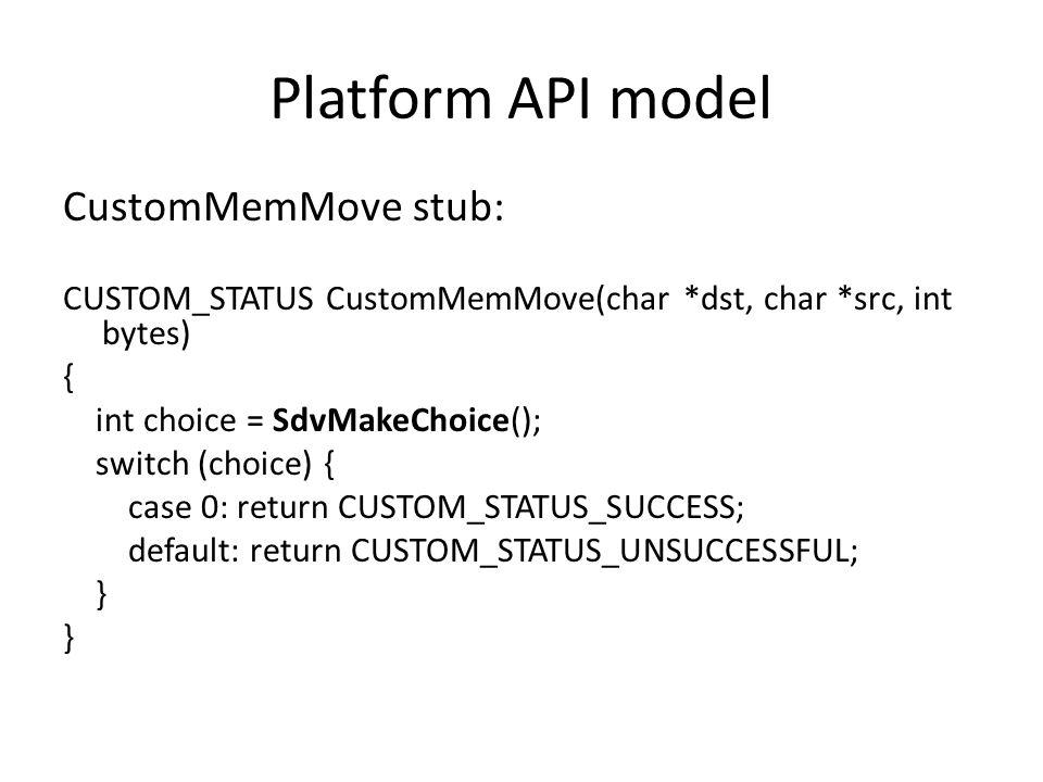 Platform API model CustomMemMove stub: CUSTOM_STATUS CustomMemMove(char *dst, char *src, int bytes) { int choice = SdvMakeChoice(); switch (choice) {