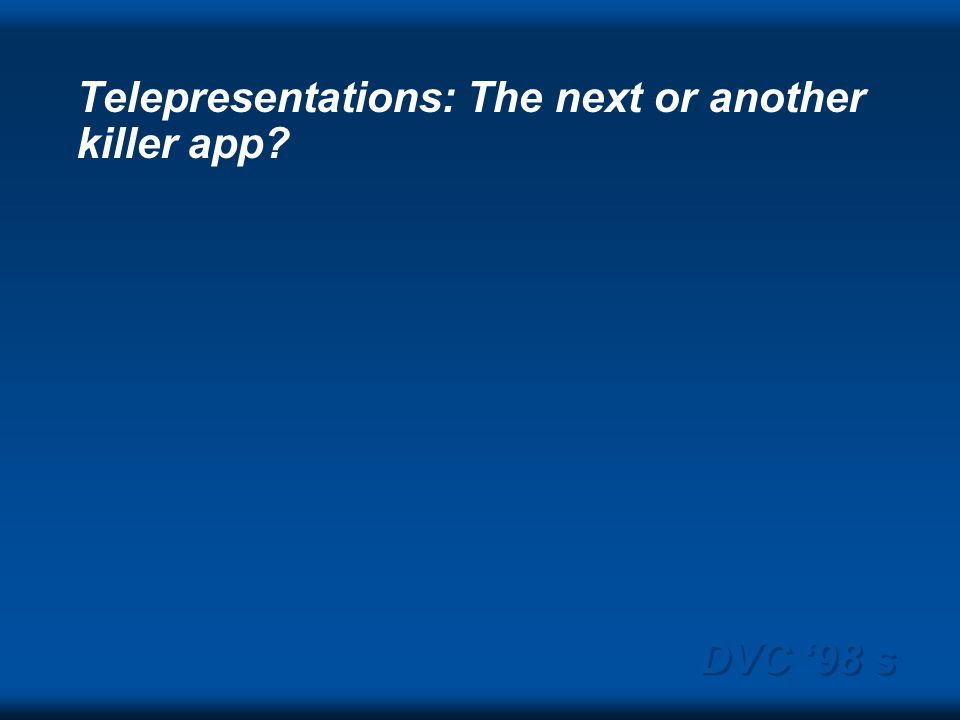 DVC 98 s Telepresentations: The next or another killer app
