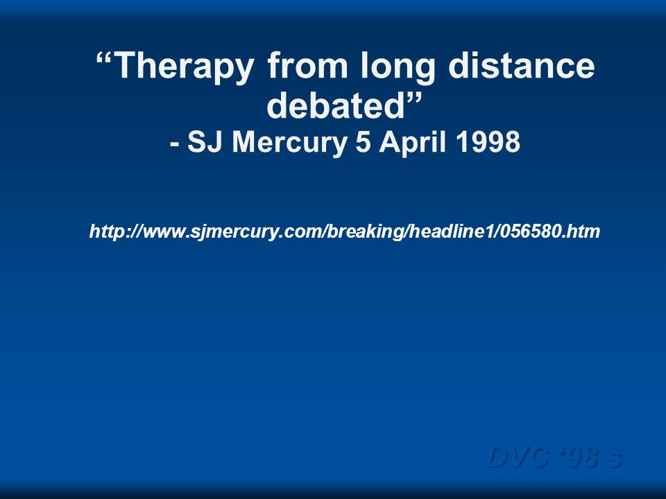 DVC 98 s Therapy from long distance debated - SJ Mercury 5 April 1998 http://www.sjmercury.com/breaking/headline1/056580.htm