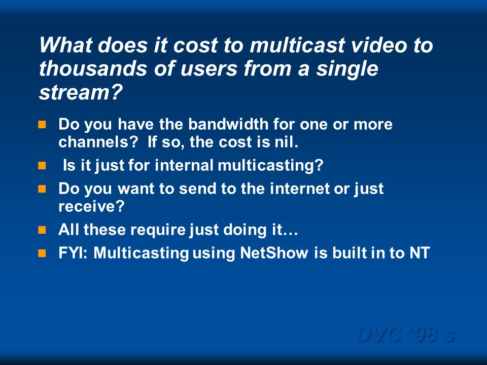 DVC 98 s What does it cost to multicast video to thousands of users from a single stream.