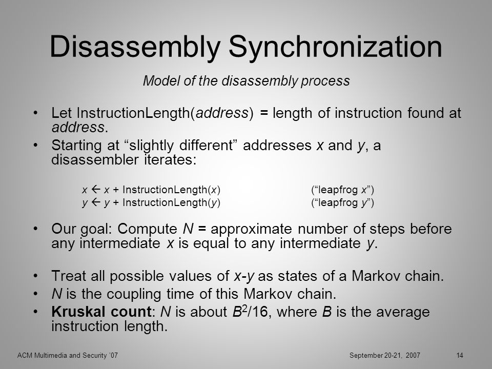 ACM Multimedia and Security 07September 20-21, 200714 Disassembly Synchronization Let InstructionLength(address) = length of instruction found at address.