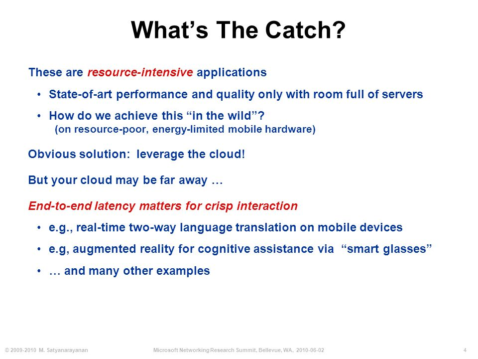 4© 2009-2010 M. SatyanarayananMicrosoft Networking Research Summit, Bellevue, WA, 2010-06-02 Whats The Catch? These are resource-intensive application