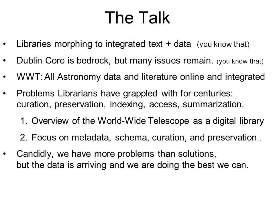 The Talk Libraries morphing to integrated text + data (you know that) Dublin Core is bedrock, but many issues remain. (you know that) WWT: All Astrono