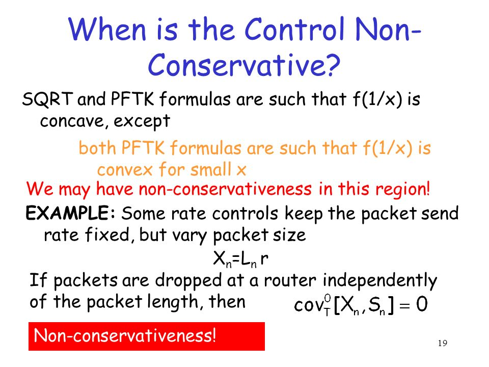 18 Another Set of Conditions Then, the control is conservative! Then, the control is non-conservative! If (F2) f(1/x) is concave with x (C2) If (F2) f