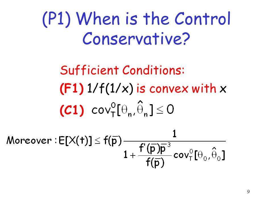 9 (P1) When is the Control Conservative? Sufficient Conditions: (F1) 1/f(1/x) is convex with x (C1)