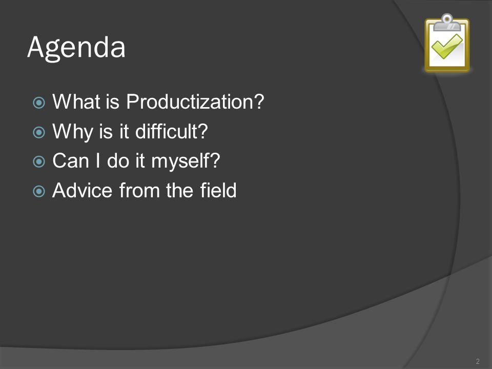 Agenda What is Productization? Why is it difficult? Can I do it myself? Advice from the field 2