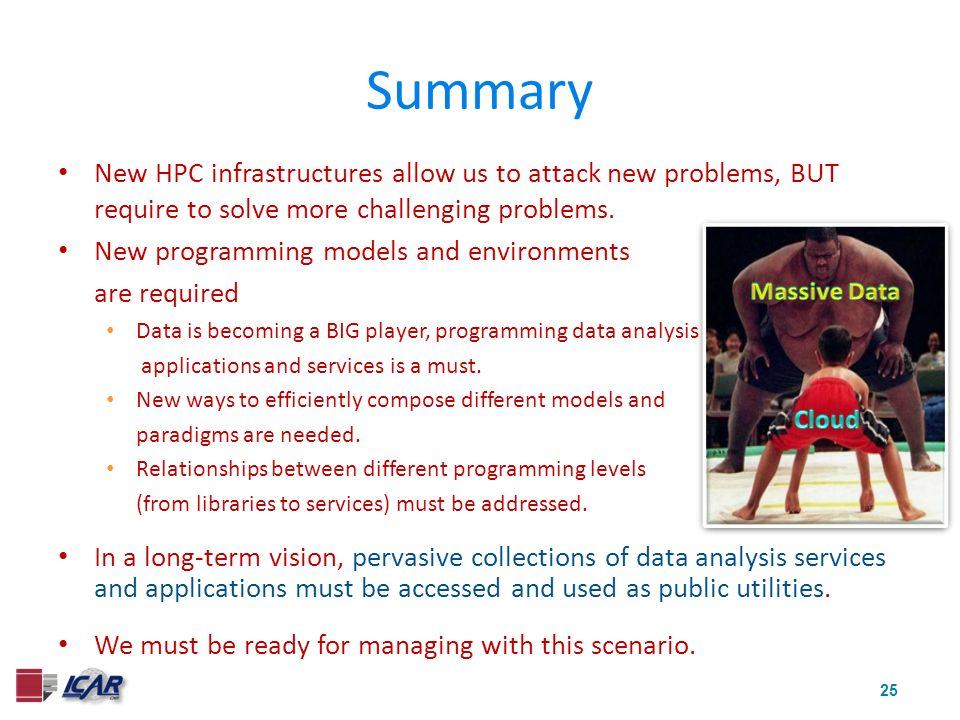 25 Summary New HPC infrastructures allow us to attack new problems, BUT require to solve more challenging problems. New programming models and environ