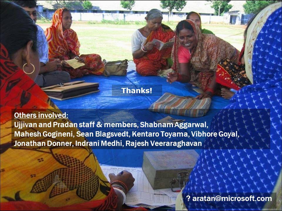 Others involved: Ujjivan and Pradan staff & members, Shabnam Aggarwal, Mahesh Gogineni, Sean Blagsvedt, Kentaro Toyama, Vibhore Goyal, Jonathan Donner