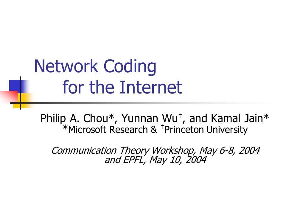 Network Coding for the Internet Philip A.