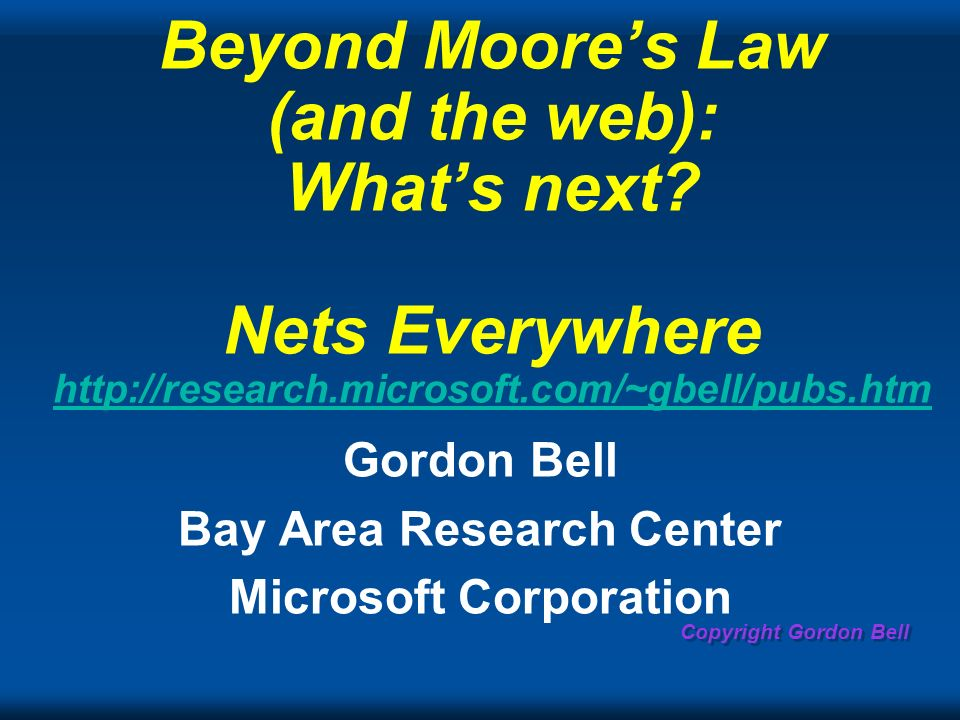 Copyright Gordon Bell Beyond Moores Law (and the web): Whats next.