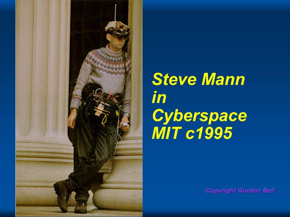 Copyright Gordon Bell Steve Mann in Cyberspace MIT c1995