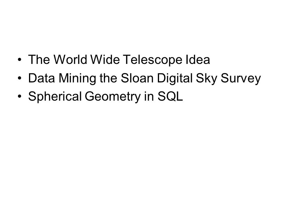 The World Wide Telescope Idea Data Mining the Sloan Digital Sky Survey Spherical Geometry in SQL