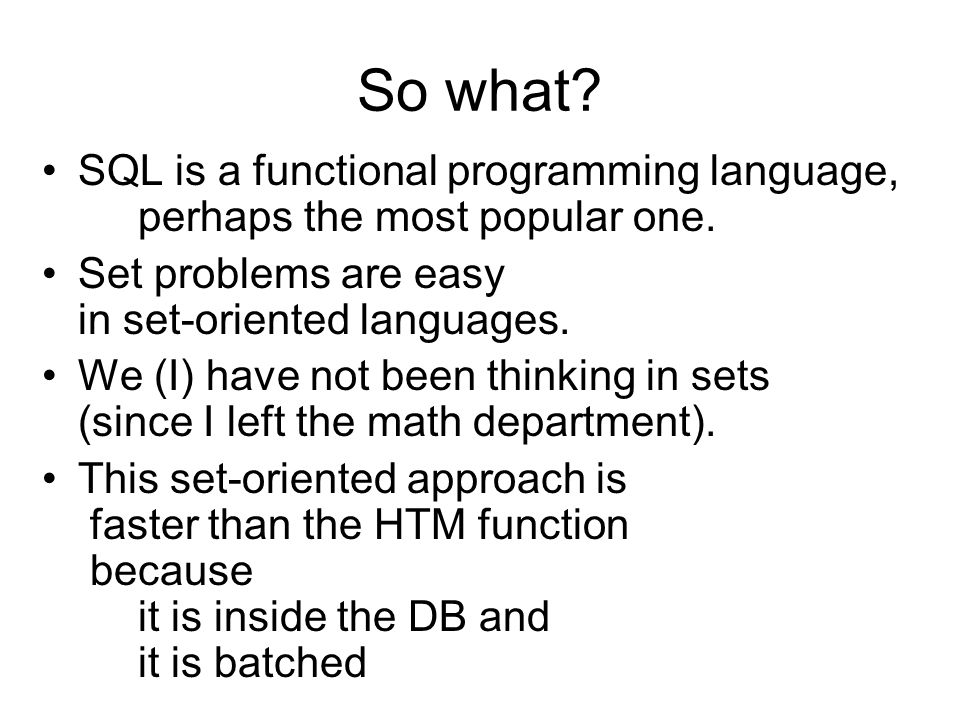 So what. SQL is a functional programming language, perhaps the most popular one.