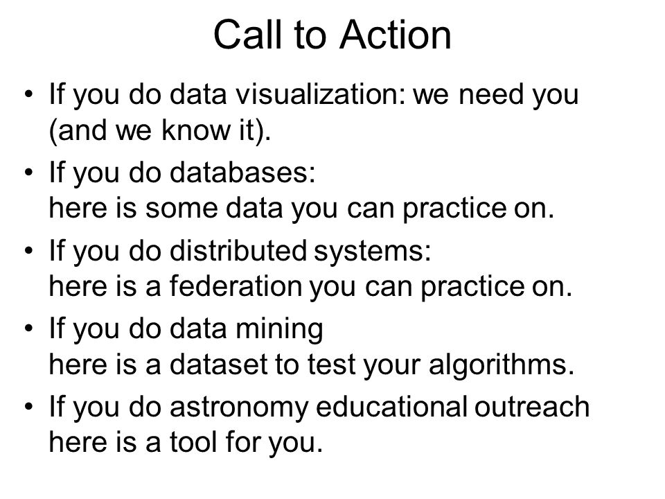 Call to Action If you do data visualization: we need you (and we know it).
