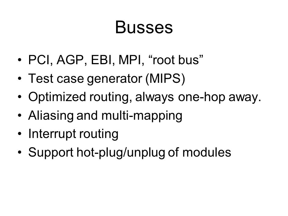 Busses PCI, AGP, EBI, MPI, root bus Test case generator (MIPS) Optimized routing, always one-hop away.