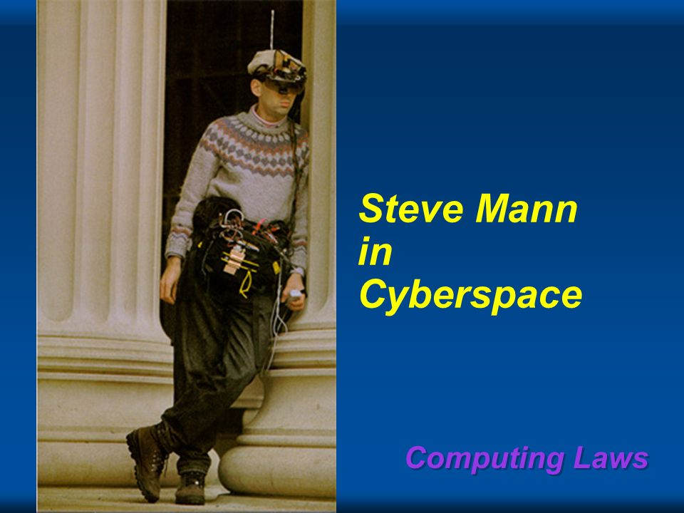 Copyright Gordon Bell & Jim Gray Computing Laws Steve Mann in Cyberspace