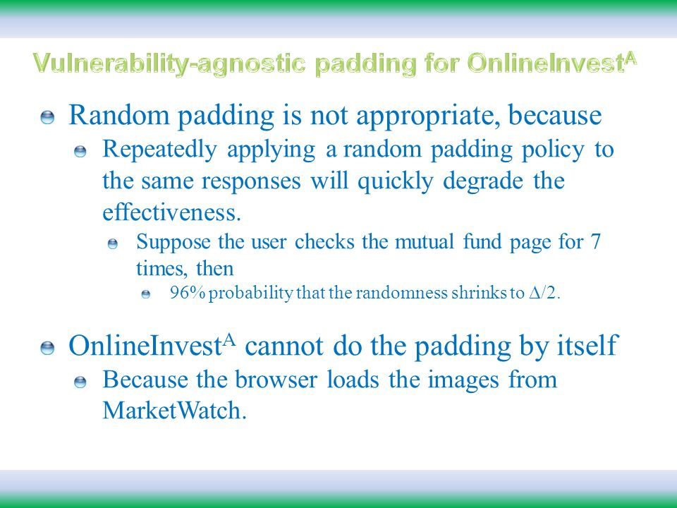 Random padding is not appropriate, because Repeatedly applying a random padding policy to the same responses will quickly degrade the effectiveness.