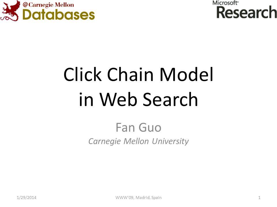 Click Chain Model in Web Search Fan Guo Carnegie Mellon University 11/29/2014WWW 09, Madrid, Spain