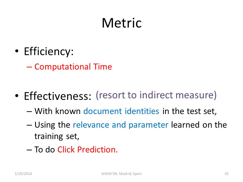 Metric Efficiency: – Computational Time Effectiveness: – With known document identities in the test set, – Using the relevance and parameter learned on the training set, – To do Click Prediction.