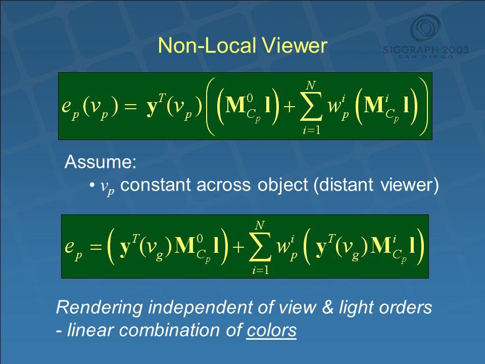Non-Local Viewer Assume: v p constant across object (distant viewer) Rendering independent of view & light orders - linear combination of colors