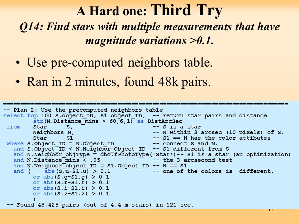 47 A Hard one: Third Try Q14: Find stars with multiple measurements that have magnitude variations >0.1. Use pre-computed neighbors table. Ran in 2 mi