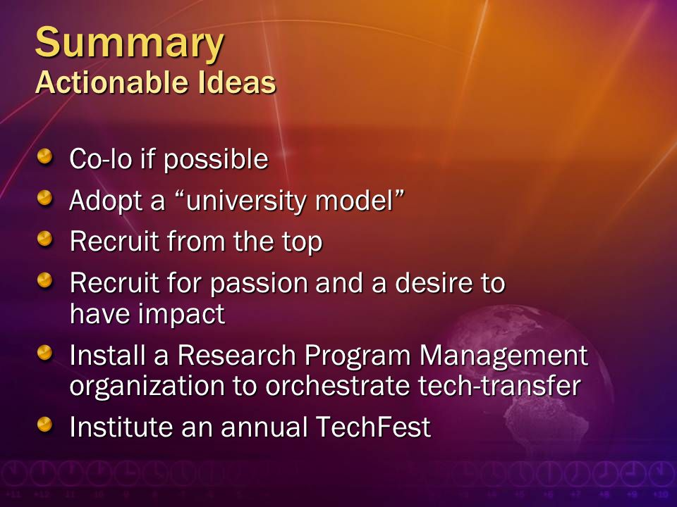 Summary Actionable Ideas Co-lo if possible Adopt a university model Recruit from the top Recruit for passion and a desire to have impact Install a Res