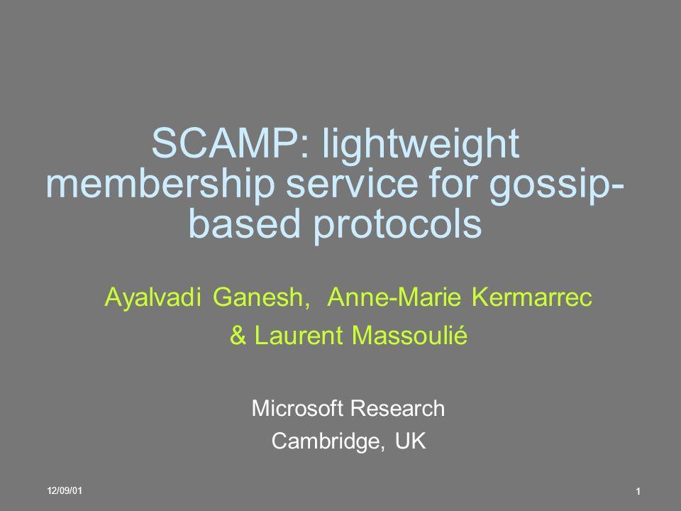 12/09/01 1 SCAMP: lightweight membership service for gossip- based protocols Ayalvadi Ganesh, Anne-Marie Kermarrec & Laurent Massoulié Microsoft Resea