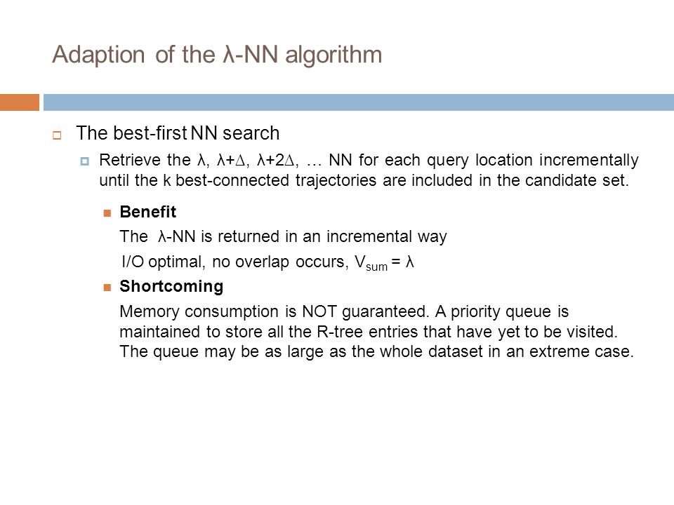 Adaption of the λ-NN algorithm The best-first NN search Retrieve the λ, λ+, λ+2, … NN for each query location incrementally until the k best-connected