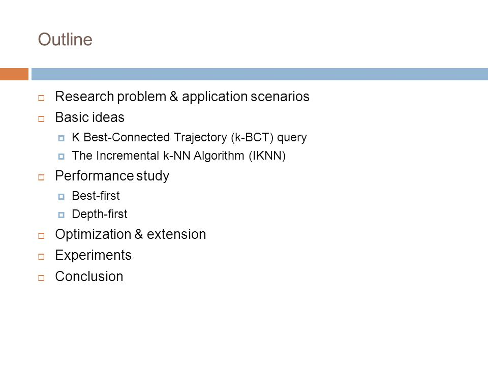 Outline Research problem & application scenarios Basic ideas K Best-Connected Trajectory (k-BCT) query The Incremental k-NN Algorithm (IKNN) Performan