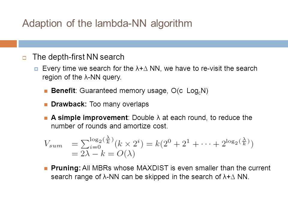 Adaption of the lambda-NN algorithm The depth-first NN search Every time we search for the λ+ NN, we have to re-visit the search region of the λ-NN qu