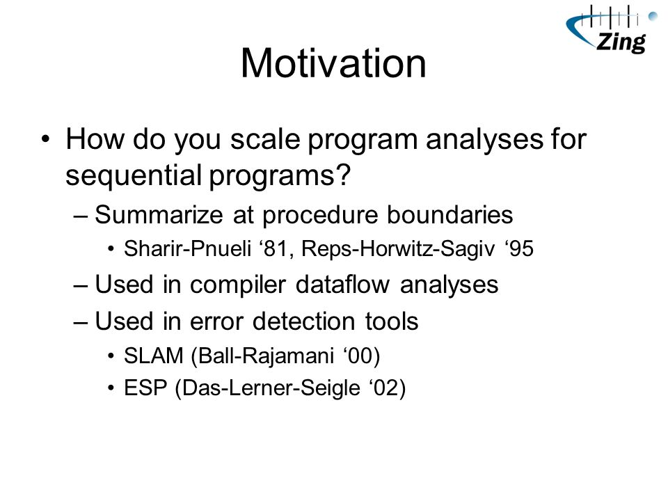 Motivation How do you scale program analyses for sequential programs.