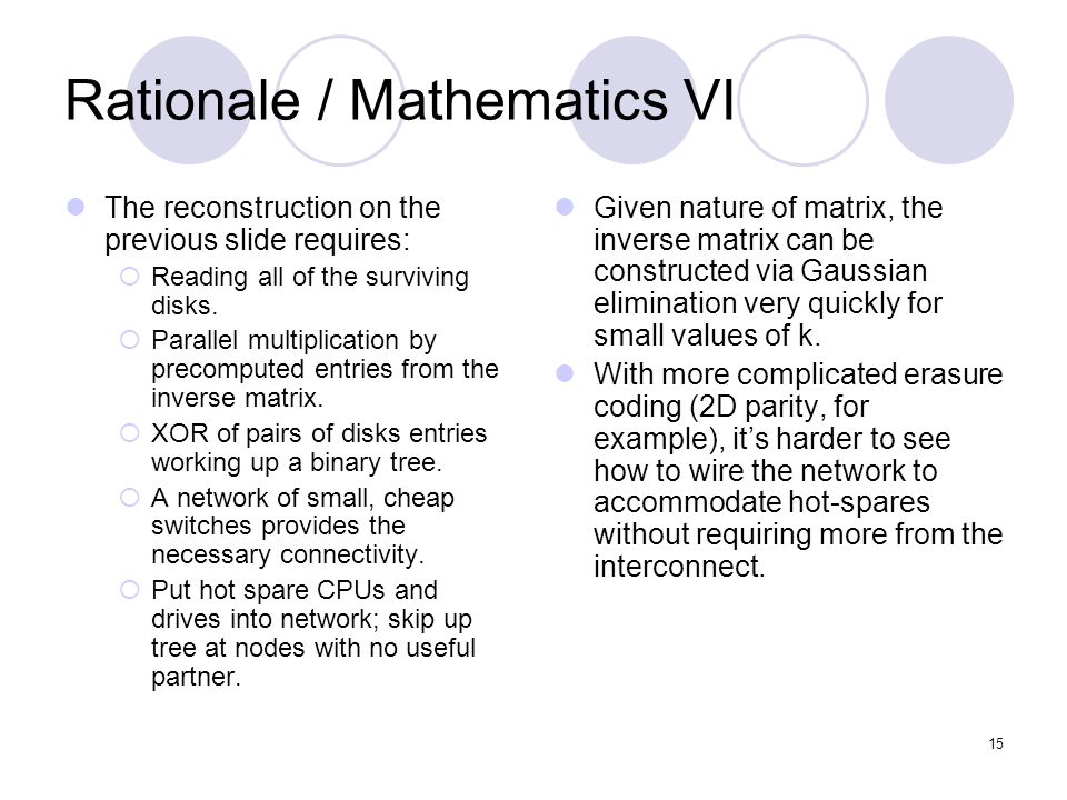 15 Rationale / Mathematics VI The reconstruction on the previous slide requires: Reading all of the surviving disks.