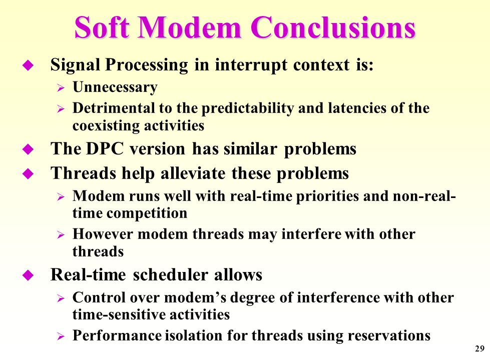 29 Soft Modem Conclusions Signal Processing in interrupt context is: Unnecessary Detrimental to the predictability and latencies of the coexisting act