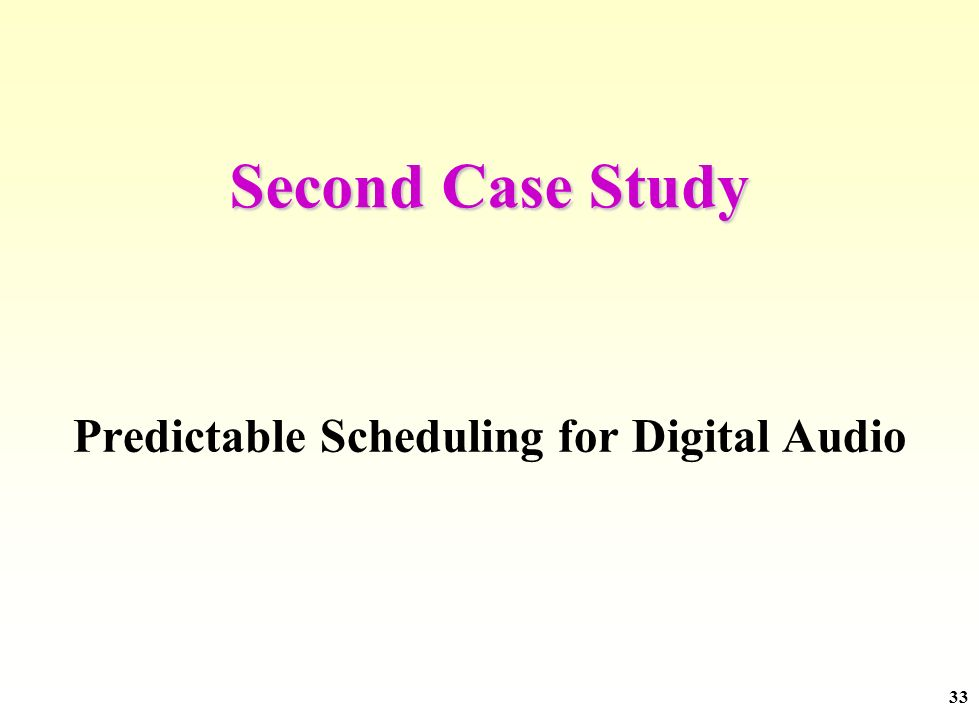 33 Second Case Study Predictable Scheduling for Digital Audio