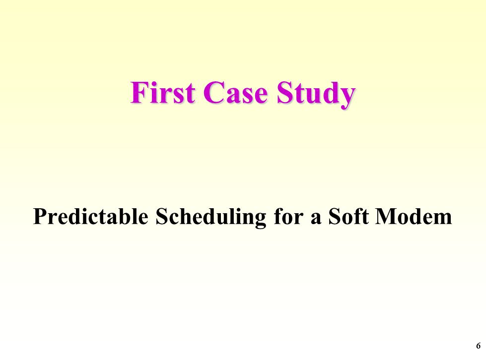 6 First Case Study Predictable Scheduling for a Soft Modem