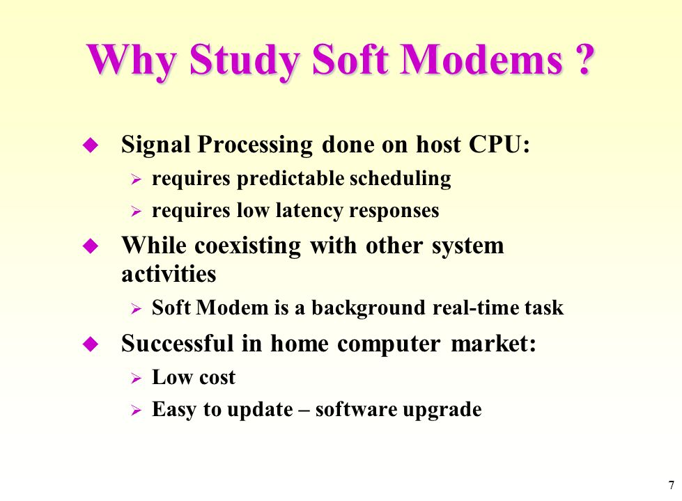 7 Why Study Soft Modems ? Signal Processing done on host CPU: requires predictable scheduling requires low latency responses While coexisting with oth