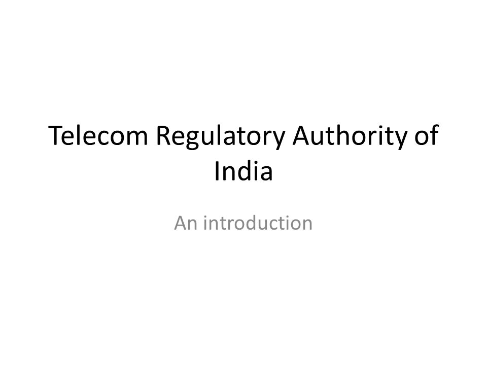 Telecom Regulatory Authority of India An introduction