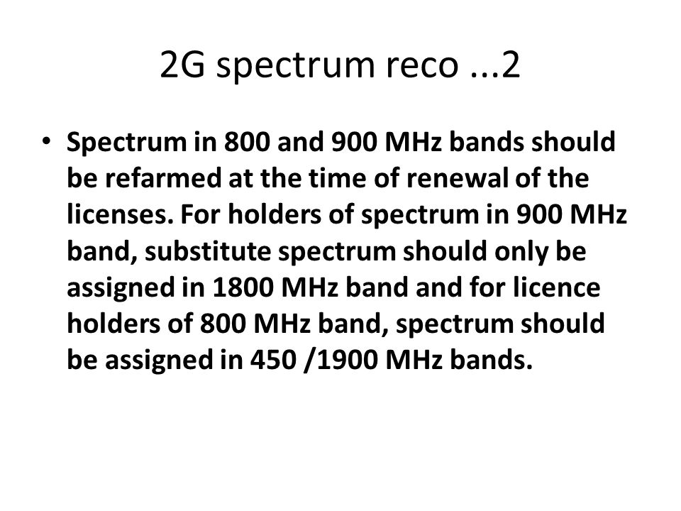 2G spectrum reco...2 Spectrum in 800 and 900 MHz bands should be refarmed at the time of renewal of the licenses.