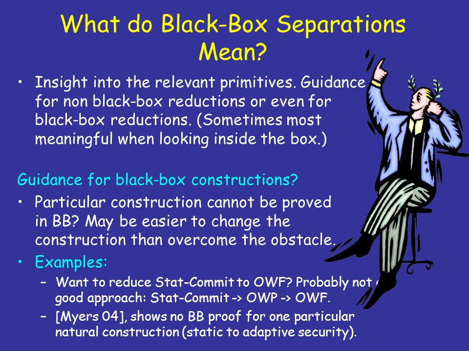 What do Black-Box Separations Mean? Insight into the relevant primitives. Guidance for non black-box reductions or even for black-box reductions. (Som
