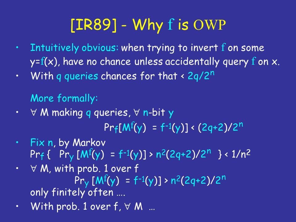 [IR89] - Why f is OWP Intuitively obvious: when trying to invert f on some y= f (x), have no chance unless accidentally query f on x. With q queries c