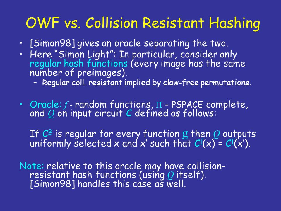 OWF vs. Collision Resistant Hashing [Simon98] gives an oracle separating the two. Here Simon Light: In particular, consider only regular hash function